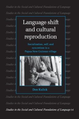 Language Shift and Cultural Reproduction: Socialization, Self and Syncretism in a Papua New Guinean Village