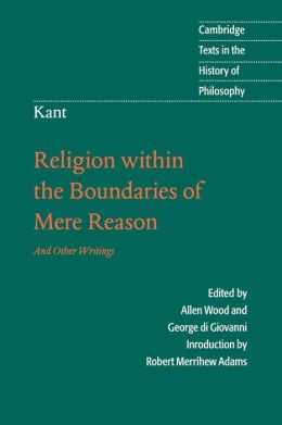 Kant: Religion within the Boundaries of Mere Reason: And Other Writings
