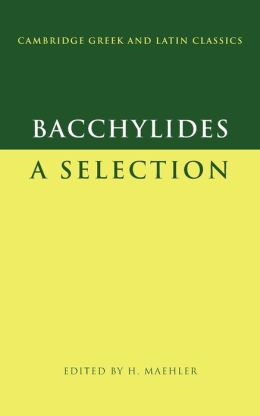 Bacchylides (Cambridge Greek and Latin Classics Series): A Selection