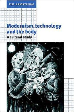 Modernism, Technology, and the Body: A Cultural Study