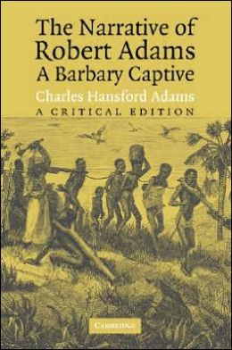 The Narrative of Robert Adams, a Barbary Captive: A Critical Edition