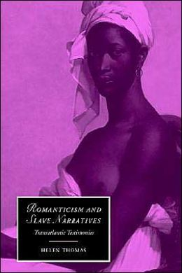 Romanticism and Slave Narratives (Cambridge Studies in Romanticism 38): Transatlantic Testimonies