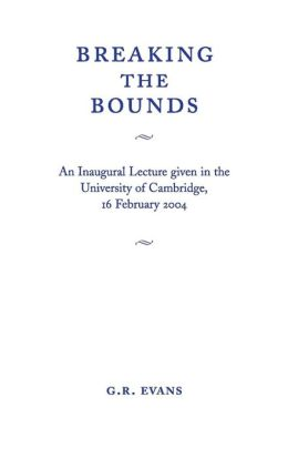 Breaking the Bounds: An Inaugural Lecture Given in the University of Cambridge, 16 February 2004