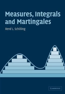Measures, integrals and martingales Ren? L. Schilling