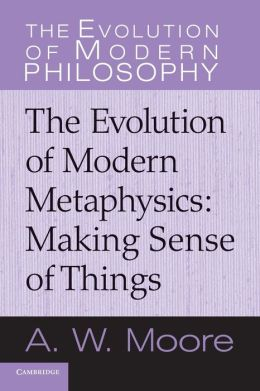 The Evolution of Modern Metaphysics: Making Sense of Things