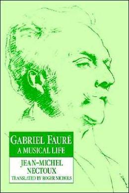 Gabriel Fauré: A Musical Life