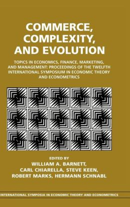 Commerce, Complexity, and Evolution: Topics in Economics, Finance, Marketing, and Management: Proceedings of the Twelfth International Symposium in Economic Theory and Econometrics