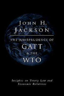 The Jurisprudence of GATT and the WTO: Insights on Treaty Law and Economic Relations