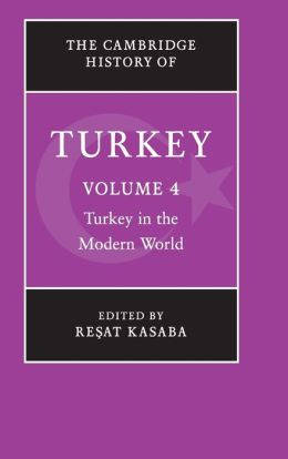 The Cambridge History of Turkey, Volume 4: Turkey in the Modern World