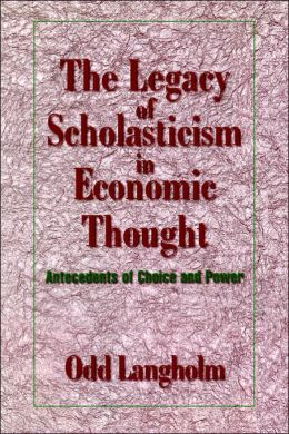Legacy of Scholasticism in Economic Thought: Antecedents of Choice and Power