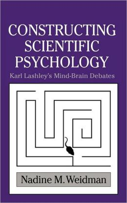 Constructing Scientific Psychology: Karl Lashley's Mind-Brain Debates