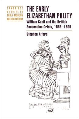 The Early Elizabethan Polity: William Cecil and the British Succession Crisis, 1558-1569