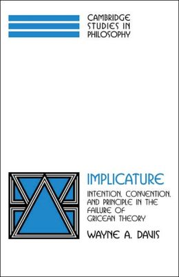 Implicature: Intention, Convention, and Principle in the Failure of Gricean Theory