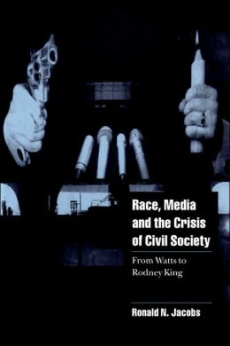 Race, Media, and the Crisis of Civil Society: From Watts to Rodney King