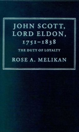 John Scott, Lord Eldon, 1751-1838: The Duty of Loyalty