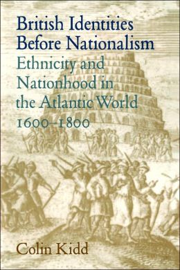 British Identities before Nationalism: Ethnicity and Nationhood in the Atlantic World, 1600-1800