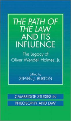 The Path of the Law and its Influence: The Legacy of Oliver Wendell Holmes, Jr