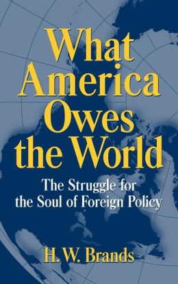 What America Owes the World: The Struggle for the Soul of Foreign Policy
