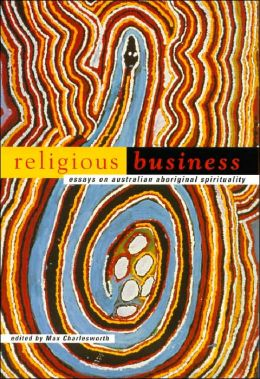 Religious Business: Essays on Australian Aboriginal Spirituality
