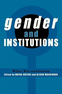 Gender and Institutions: Welfare, Work and Citizenship