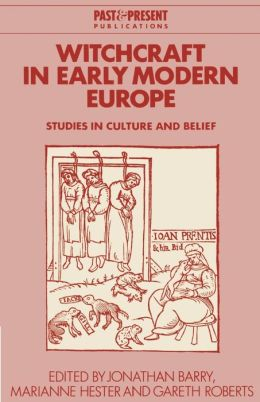 Witchcraft in Early Modern Europe: Studies in Culture and Belief