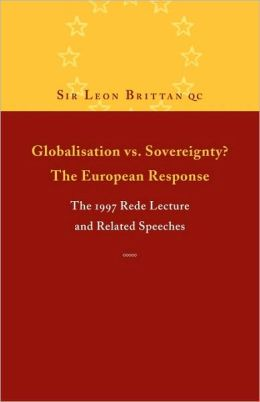 Globalisation vs. Sovereignty? The European Response: The 1997 Rede Lecture and Related Speeches and Articles