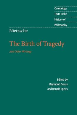 Nietzsche: The Birth of Tragedy and Other Writings