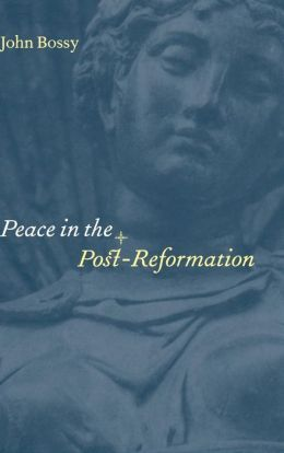 Peace in the Post-Reformation: The Birkbeck Lectures, 1995