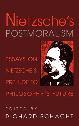 Nietzsche's Postmoralism: Essays on Nietzsche's Prelude to Philosophy's Future