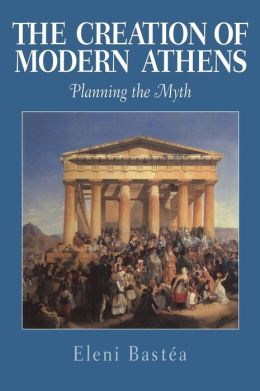 The Creation of Modern Athens: Planning the Myth