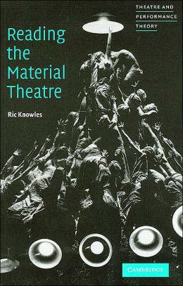 Reading the Material Theatre (Theatre and Performance Theory Series)