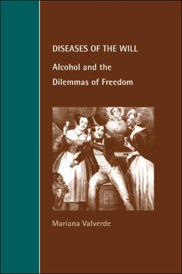 Diseases of the Will: Alcohol and the Dilemmas of Freedom