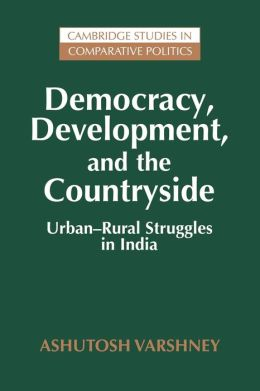 Democracy, Development, and the Countryside: Urban-Rural Struggles in India