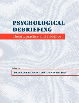Psychological Debriefing: Theory, Practice and Evidence
