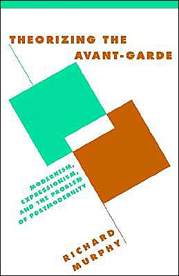 Theorizing the Avant-Garde: Modernism, Expressionism, and the Problem of Postmodernity
