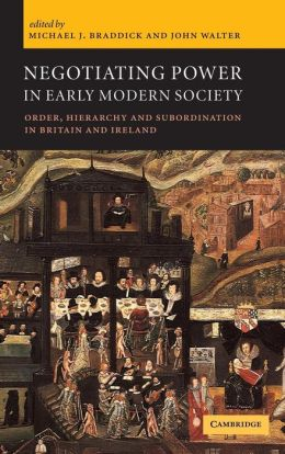 Negotiating Power in Early Modern Society: Order, Hierarchy and Subordination in Britain and Ireland