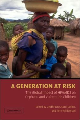 Generation at Risk: The Global Impact of HIV/AIDS on Orphans and Vulnerable Children