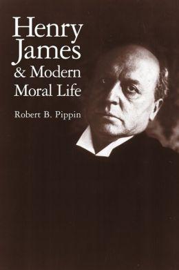 Henry James and Modern Moral Life