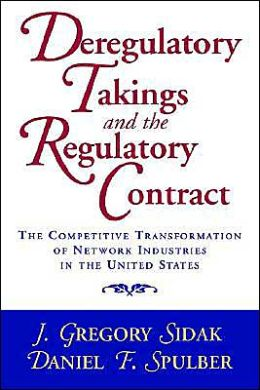 Deregulatory Takings and the Regulatory Contract: The Competitive Transformation of Network Industries in the United States