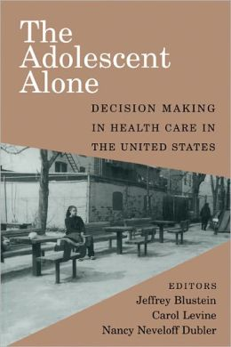 The Adolescent Alone: Decision Making in Health Care in the United States