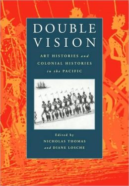 Double Vision: Art Histories and Colonial Histories in the Pacific