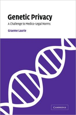 Genetic Privacy: A Challenge to Medico-Legal Norms