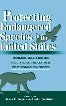 Protecting Endangered Species in the United States: Biological Needs, Political Realities, Economic Choices