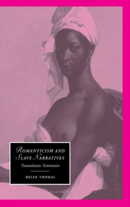Romanticism and Slave Narratives: Transatlantic Testimonies