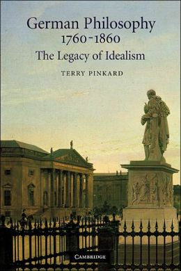 German Philosophy, 1760-1860: The Legacy of Idealism