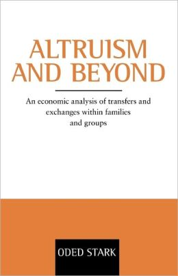Altruism and Beyond: An Economic Analysis of Transfers and Exchanges within Families and Groups