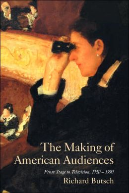 The Making of American Audiences: From Stage to Television, 1750-1990