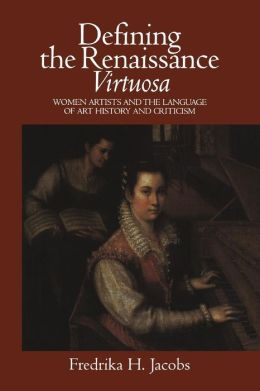 Defining the Renaissance 'Virtuosa': Women Artists and the Language of Art History and Criticism