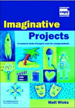 Imaginative Projects: A Resource Book of Project Work for Young Students