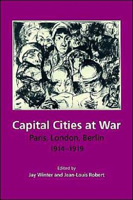 Capital Cities at War: Paris, London, Berlin, 1914-1919